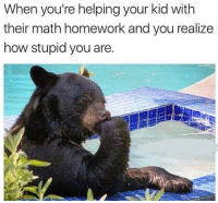 @studentlifeproblems: When you're helping your kid with  their math homework and you realize  how stupid you are @studentlifeproblems