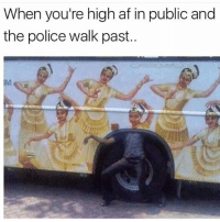 👀😂😂😂 stupid: When you're high af in public and  the police walk past.. 👀😂😂😂 stupid
