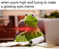 Glowing Eyes: when youre high and trying to make  a glowing eyes meme