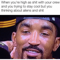 Memes, 🤖, and Crew: When you're high as shit with your crew  and you trying to stay cool but you  thinking about aliens and shit Who can relate?🤔