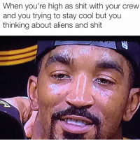 Memes, 🤖, and Abduction: When you're high as Shit With your CreW  and you trying to stay cool but you  thinking about aliens and shit Wish aliens would abduct me Follow me (@pablopiqasso ✅) for more memes