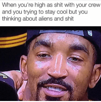 Memes, Shit, and Aliens: When you're high as shit with your crew  and you trying to stay cool but you  thinking about aliens and shit Gone as fuck..👽😂😂