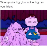 Memes, Best, and Content: When you're high, but not as high as  your friend  (-1.ied Follow @stonerjoke for the best stoner content on IG!
