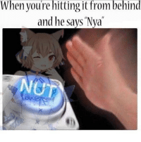 "Felix: When youre hitting it from behind  and he says ""Nya Felix"