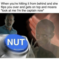 """When you're hitting it from behind and she  flips you over and gets on top and moans  """"look at me I'm the captain now""""  NUT  6guccisameboy Yay"""