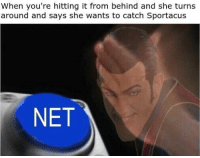 Dank Memes, Turn Around, and  From Behind: When you're hitting it from behind and she turns  around and says she wants to catch Sportacus  NET