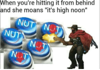 """I can't stop saying it's high noon help: When you're hitting it trom behind  and she moans """"it's high noon""""  NUT I can't stop saying it's high noon help"""