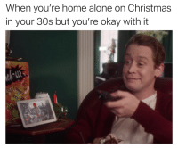 When you're home alone on Christmas  in your 30s but you're okay with it