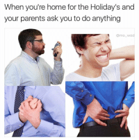Parents, Home, and Dank Memes: When you're home for the Holiday's and  your parents ask you to do anything  @mo_wad Can't, I died. (@mo_wad)
