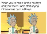 Obama, Home, and Racist: When you're home for the holidays  and your racist uncle start saying  Obama was born in Kenya  uJ