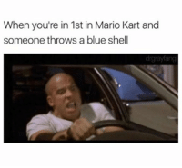 😡😡 (@drgrayfang): When you're in 1st in Mario Kart and  someone throws a blue shell 😡😡 (@drgrayfang)