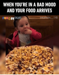 9gag, Bad, and Food: WHEN YOU'RE IN A BAD MO0ID  AND YOUR FOOD ARRIVES  olic_I IG Money can't buy happiness, but money can buy food! Congrats to @inkaholic__ on becoming our 9GAGFunOff Week 7 winner! - Submit your videos to @funoff's link in bio to win $10,000 USD! - 9gag pizza baby food happiness