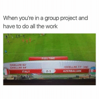 Memes, Work, and Time: When you're in a group project and  have to do all the work  FULL TIME  CHIELLINI 82  CHIELLINI 44  CHIELLINI 77' (og)  AZERBAIJAN  ITALY  2-1 ) 😂😂😂