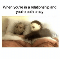 Crazy, Memes, and Spooky: When you're in a relationship and  you're both crazy Gotta keep the relationship spooky. 🤷♂️