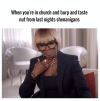 Memes, Shenanigans, and 🤖: When you're in church and burp and taste  nut from last nights shenanigans Lmao tag someone who can relate 😭💀