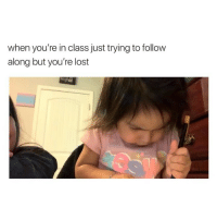 Lost, Girl Memes, and Class: when you're in class just trying to follow  along but you're lost 💀
