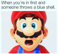 blue shell: When you're in first and  someone throws a blue shell.