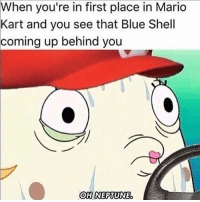 Bruh, Dank, and Funny: When you're in first place in Mario  Kart and you see that Blue Shell  coming up behind you  OH NEPTUNE 😂😂😂😂 Follow for more funny content! @dankious_memeiouss - - - - - - - - - memes meme haha nochill nowway comedy lol 😂 bruh spongebob dank dankmemes edgy edgymemes