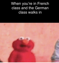 French: When you're in French  class and the German  class walks in