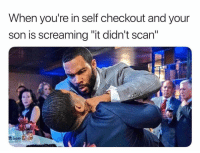 """Funny, Kid, and Son: When you're in self checkout and your  son is screaming """"it didn't scan"""" Throw the whole kid away 😂"""