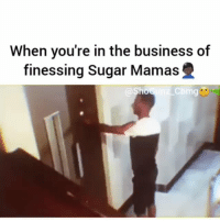Memes, Business, and Sugar: When you're in the business of  finessing Sugar Mamas  Cbmg Edited by @shogunz_cbmg
