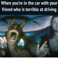 So there's this guy at my school who ran over the well going two miles an hour. How? He backed into it. SMH. bad driving baddriving scary meme lightsaber lukeskywalker darthvader epic jarjar: When you're in the car with your  friend who is terrible at driving So there's this guy at my school who ran over the well going two miles an hour. How? He backed into it. SMH. bad driving baddriving scary meme lightsaber lukeskywalker darthvader epic jarjar