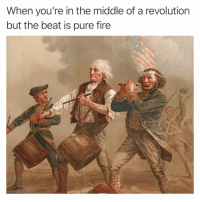 Fire, Memes, and Revolution: When you're in the middle of a revolution  but the beat is pure fire 🔥🔥🔥