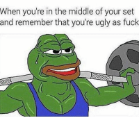 Gym, Ugly, and Fuck: When you're in the middle of your set  and remember that you're ugly as fuck Got my gains though. 😅💪
