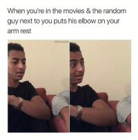 Oh no baby what is you doing! 😂😂 via @mocazio: When you're in the movies & the random  guy next to you puts his elbow on your  arm rest  mOCaZIO Oh no baby what is you doing! 😂😂 via @mocazio