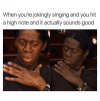 Singing, Good, and Day: When you're jokingly singing and you hit  a high note and it actually sounds good <p>Sign of a good day ahead</p>