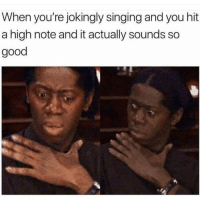Funny, Singing, and Good: When you're jokingly singing and you hit  a high note and it actually sounds so  good 😂😂 Well I'll be damned... funniest15 viralcypher funniest15seconds