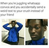 Crush, Memes, and Texting: When you're juggling whatsapp  convos and you accidentally send a  weird text to your crush instead of  your friend  @LUTALO8 We want to write a story on you or your mates' worst moments from parties, events or just general poor behaviour. Send in your funniest stories to the 'Contact' button on our profile to be featured on TheLADbible!