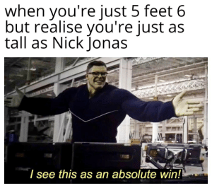 We guys have a chance too! by rajprakash_99 MORE MEMES: when you're just 5 feet 6  but realise you're just as  tall as Nick Jonas  I see this as an absolute win!! We guys have a chance too! by rajprakash_99 MORE MEMES