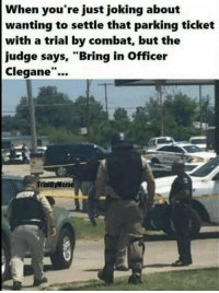 """Club, Tumblr, and Blog: When you're just joking about  wanting to settle that parking ticket  with a trial by combat, but the  judge says, """"Bring in Officer  Clegane""""...  TrialByMeme <p><a href=""""http://laughoutloud-club.tumblr.com/post/176131039948/ok-wait-i-was-just-joking"""" class=""""tumblr_blog"""">laughoutloud-club</a>:</p>  <blockquote><p>Ok wait I was just joking</p></blockquote>"""