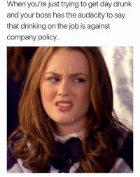 Drinking, Drunk, and Funny: When you're just trying to get day drunk  and your boss has the audacity to say  that drinking on the job is against  company policy.. Ugh but it's winewednesday 😒 girlsthinkimfunnytwitter couldyounot winesday humpdayvibes