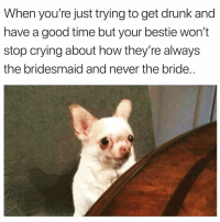 Are you ok Susan😳 girlsthinkimfunnytwitter saturatedsaturday wtfbro canigetadrank: When you're just trying to get drunk and  have a good time but your bestie won't  stop crying about how they're always  the bridesmaid and never the bride.. Are you ok Susan😳 girlsthinkimfunnytwitter saturatedsaturday wtfbro canigetadrank