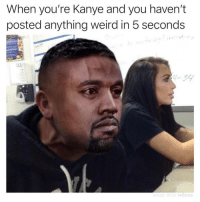 Funny, Kanye, and Weird: When you're Kanye and you haven't  posted anything weird in 5 seconds  ay3y  ADE WITH MOMUS Seriously what is going on though (@adam.the.creator)