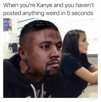 Kanye, Memes, and Weird: When you're Kanye and you haven't  posted anything weird in 5 seconds  DE WITH MOMUS Thank you Kanye, very cool!