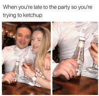 Memes, Party, and 🤖: When you're late to the party so you're  trying to ketchup  TO Snag some dankness at dankmemesgang.com