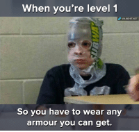 What a noob armour :D: When you're level 1  VIA 8sHIT.NET  So you have to wear any  armour you can get. What a noob armour :D