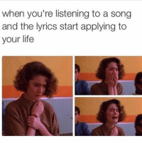 Memes, Lyrics, and A Song: when you're listening to a song  and the lyrics start applying to  your life When a song gives you all the feels ☺️🎶🎵 @businessgiraffe