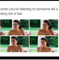 Carry on, dickhead: when you're listening to someone tell a  story full of lies Carry on, dickhead