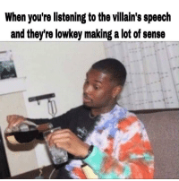 Memes, Lowkey, and Thanos: When you're listening to the villain's speech  and theyre lowkey making a lot of sense Thanos did nothing wrong