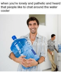Memes, Chat, and Help: when you're lonely and pathetic and heard  that people like to chat around the water  cooler <p> That's water? I thought that was tears in that jug.</p><p><b><i>You need your required daily intake of memes! Follow <a>@nochillmemes</a> for help now!</i></b><br/></p>