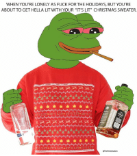 """It's Lit, Lit, and Memes: WHEN YOU'RE LONELY AS FUCK FORTHE HOLIDAYS, BUT YOU'RE  ABOUT TO GET HELLA LIT WITH YOUR """"IT'S LIT"""" CHRISTMAS SWEATER.  ITS LIT IT'S LIT IT'S LIT IT'S Li  's LIT IT s LITO IT s LIT IT'S LIT  gThe Meme)unkies Be the life of the party and check out our new friends Meme Christmas Sweaters @thememejunkies *link in the bio* @thememejunkies"""