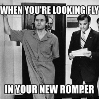 savory Dahmer / Bundy memes: WHEN YOURE LOOKING  FLY  INYO  NEW ROMPER savory Dahmer / Bundy memes
