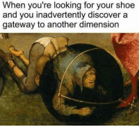 Discover, Gateway, and Another: When you're looking for your shoe  and you inadvertently discover a  gateway to another dimension Big oof
