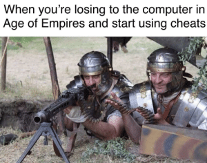 Computer, Age of Empires, and Empires: When you're losing to the computer ir  Age of Empires and start using cheats