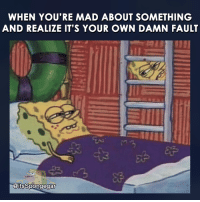 Memes, 🤖, and Madding: WHEN YOU'RE MAD ABOUT SOMETHING  AND REALIZE IT'S YOUR OWN DAMN FAULT  KaitsSpongegar