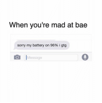 😂😂: When you're mad at bae  sorry my battery on 96% i gtg  OI Message 😂😂